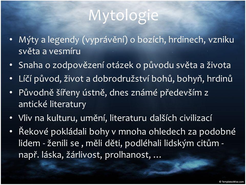Mytologie Mýty a legendy (vyprávění) o bozích, hrdinech, vzniku světa a vesmíru Snaha o zodpovězení otázek o původu světa a života Líčí původ, život a
