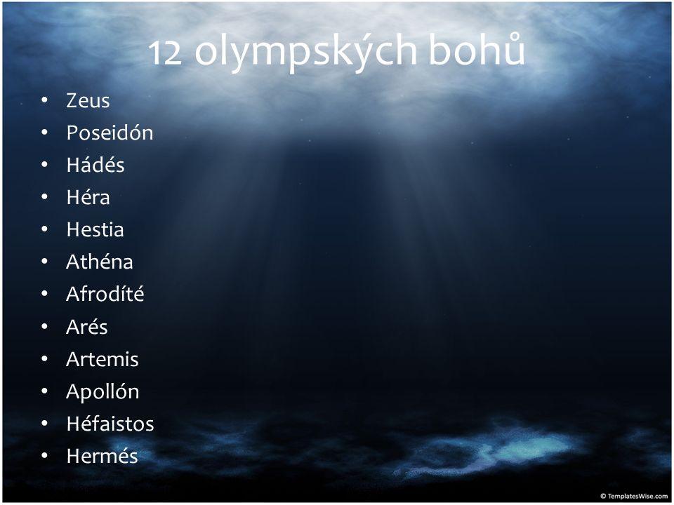 12 olympských bohů Zeus Poseidón Hádés Héra Hestia Athéna Afrodíté Arés Artemis Apollón Héfaistos Hermés