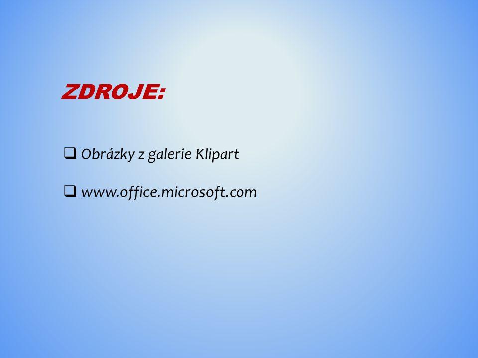 ZDROJE:  Obrázky z galerie Klipart  www.office.microsoft.com