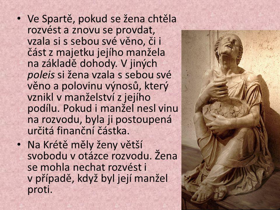 Ve Spartě, pokud se žena chtěla rozvést a znovu se provdat, vzala si s sebou své věno, či i část z majetku jejího manžela na základě dohody.