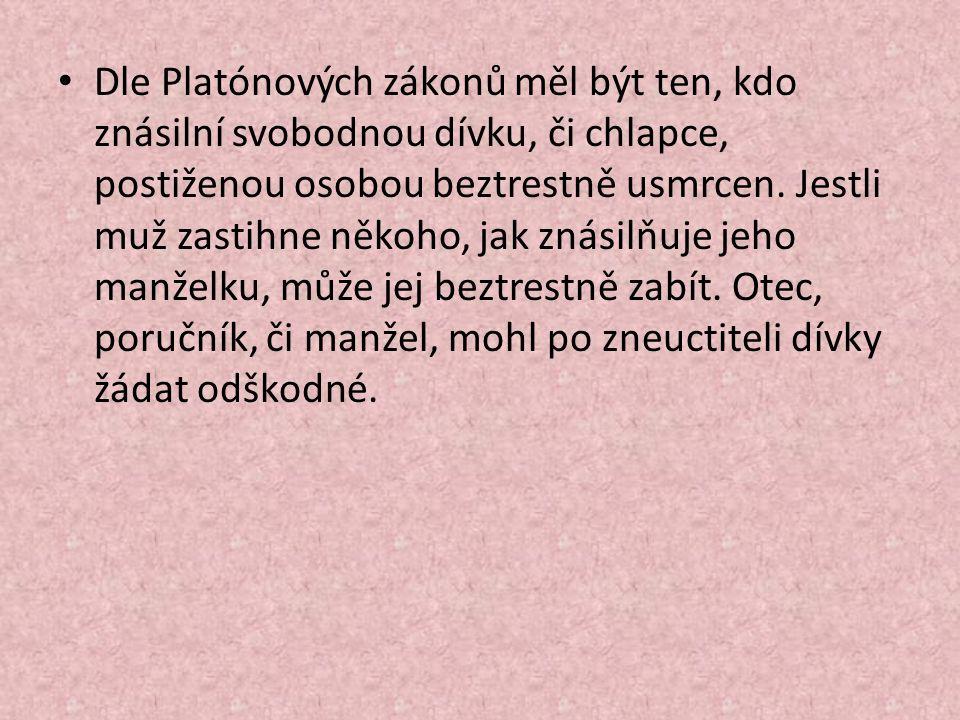 Dle Platónových zákonů měl být ten, kdo znásilní svobodnou dívku, či chlapce, postiženou osobou beztrestně usmrcen.
