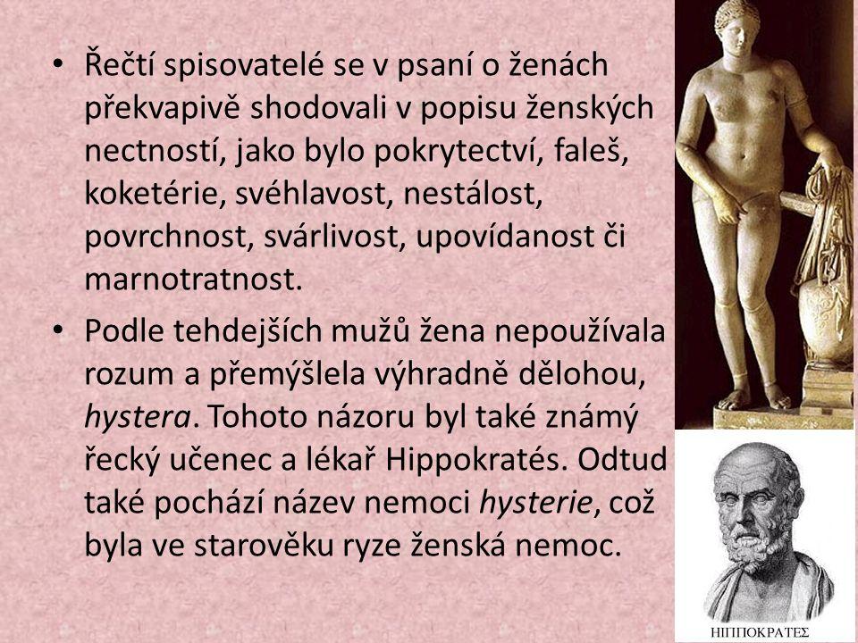 Řečtí spisovatelé se v psaní o ženách překvapivě shodovali v popisu ženských nectností, jako bylo pokrytectví, faleš, koketérie, svéhlavost, nestálost, povrchnost, svárlivost, upovídanost či marnotratnost.