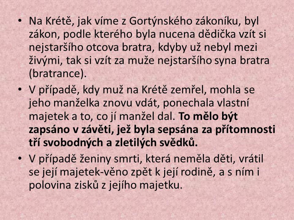 Na Krétě, jak víme z Gortýnského zákoníku, byl zákon, podle kterého byla nucena dědička vzít si nejstaršího otcova bratra, kdyby už nebyl mezi živými, tak si vzít za muže nejstaršího syna bratra (bratrance).