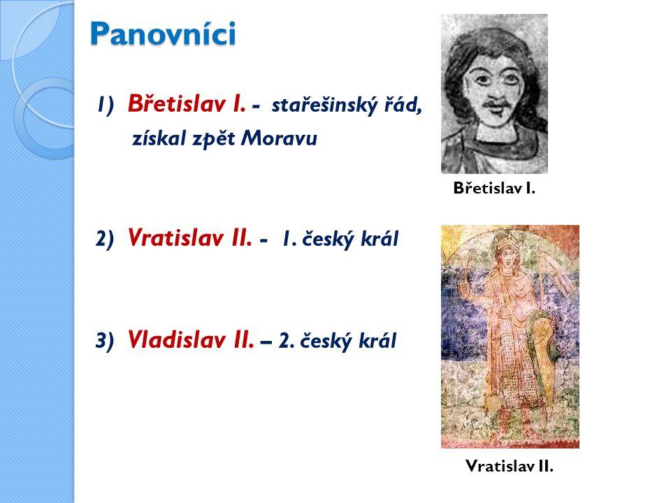 Panovníci 1) Břetislav I. - stařešinský řád, získal zpět Moravu 2) Vratislav II.