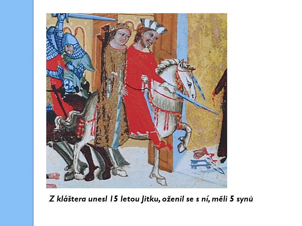 Z kláštera unesl 15 letou Jitku, oženil se s ní, měli 5 synů