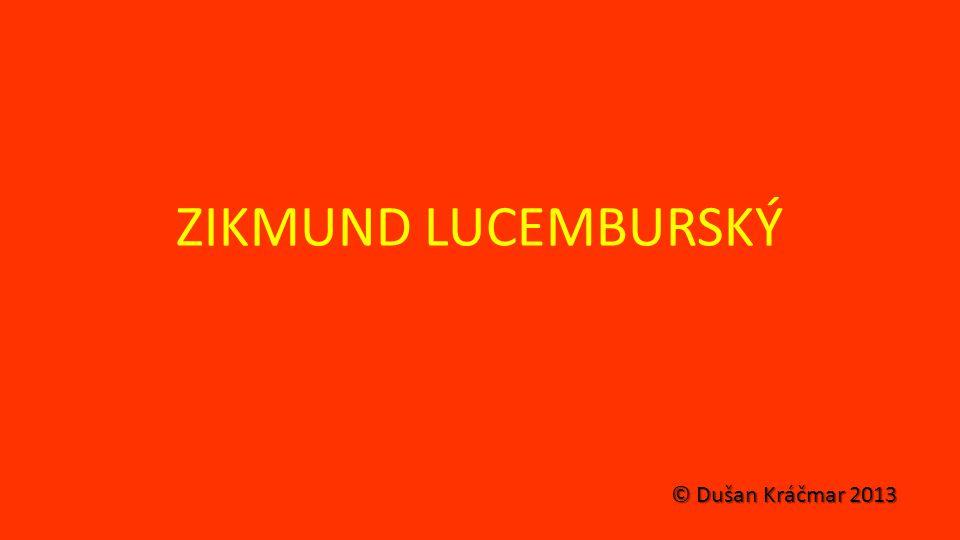 ZIKMUND LUCEMBURSKÝ © Dušan Kráčmar 2013