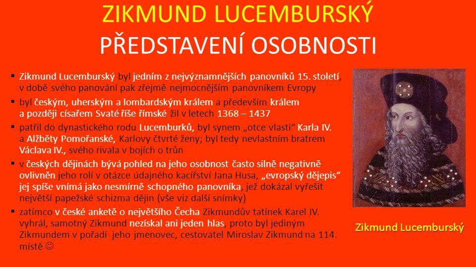 ZIKMUND LUCEMBURSKÝ PŘEDSTAVENÍ OSOBNOSTI  Zikmund Lucemburský byl jedním z nejvýznamnějších panovníků 15.