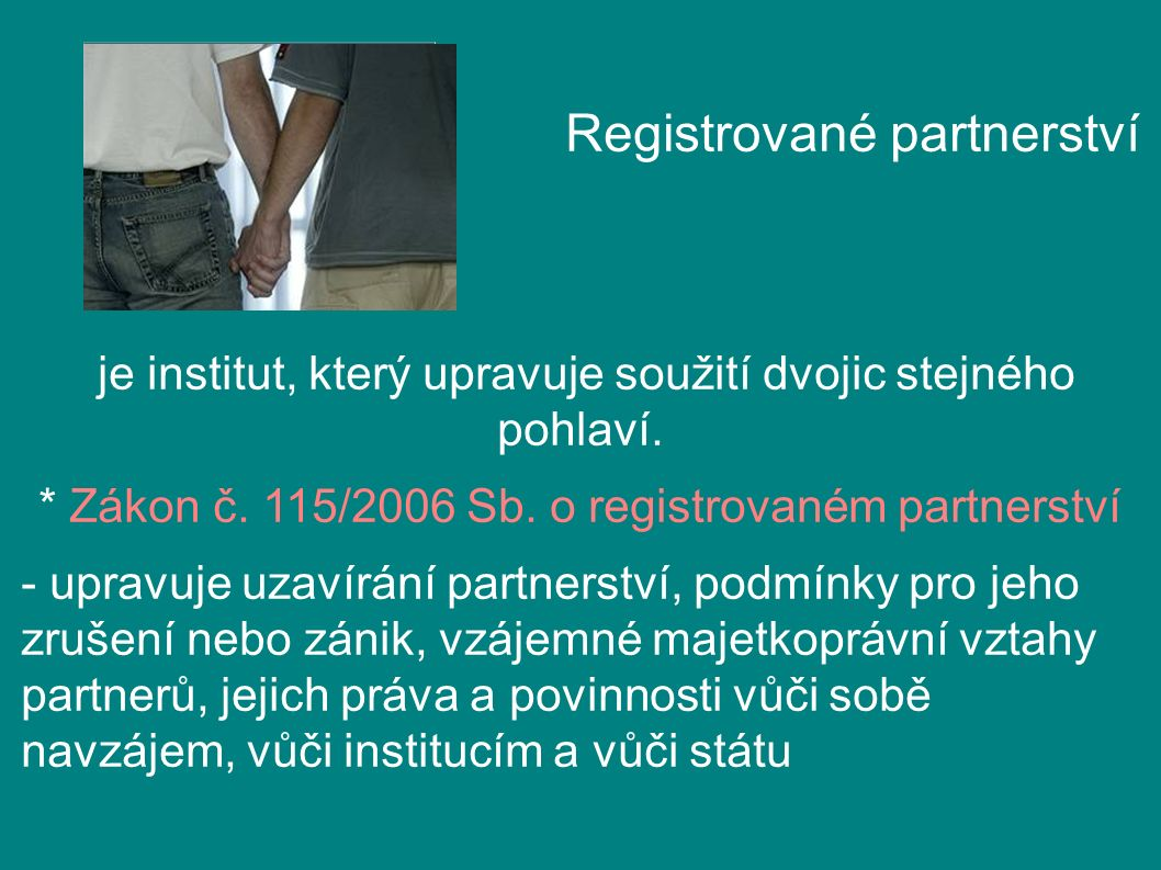 Registrované partnerství je institut, který upravuje soužití dvojic stejného pohlaví.