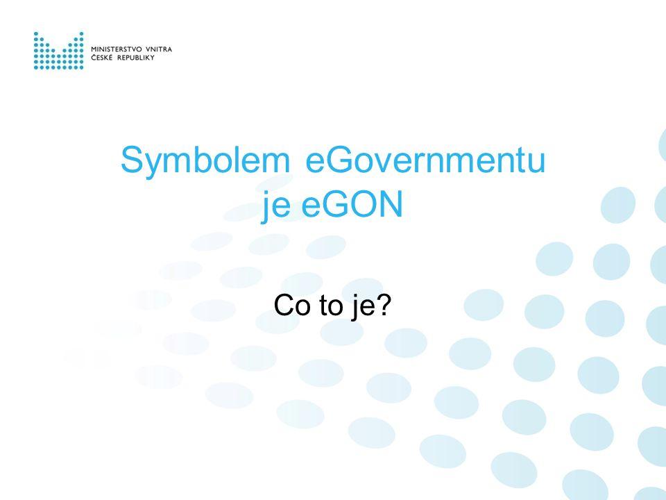 eGON je symbolické vyjádření eGovernmentu (eG on, přichází) Mozek – základní registry Srdce – eGov Act (zákon) Oběhová soustava – KIVS Prsty – Czech POINT
