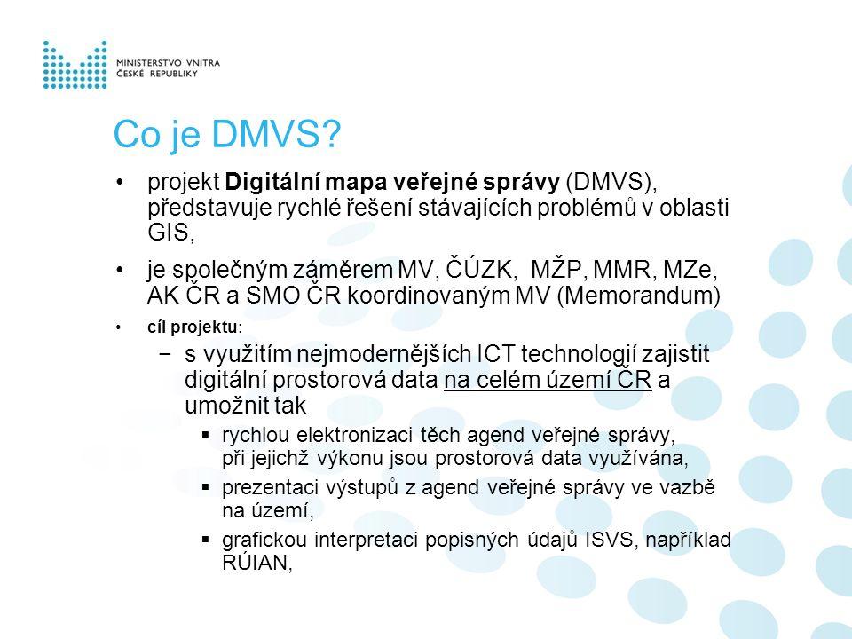 Co je DMVS? projekt Digitální mapa veřejné správy (DMVS), představuje rychlé řešení stávajících problémů v oblasti GIS, je společným záměrem MV, ČÚZK,