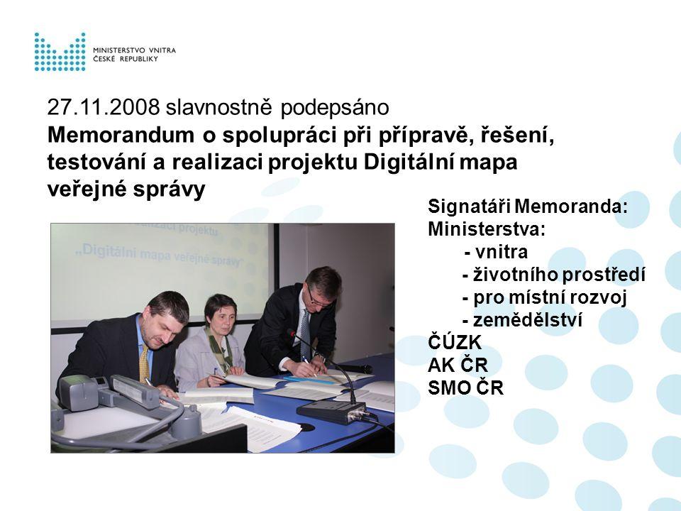 27.11.2008 slavnostně podepsáno Memorandum o spolupráci při přípravě, řešení, testování a realizaci projektu Digitální mapa veřejné správy Signatáři M