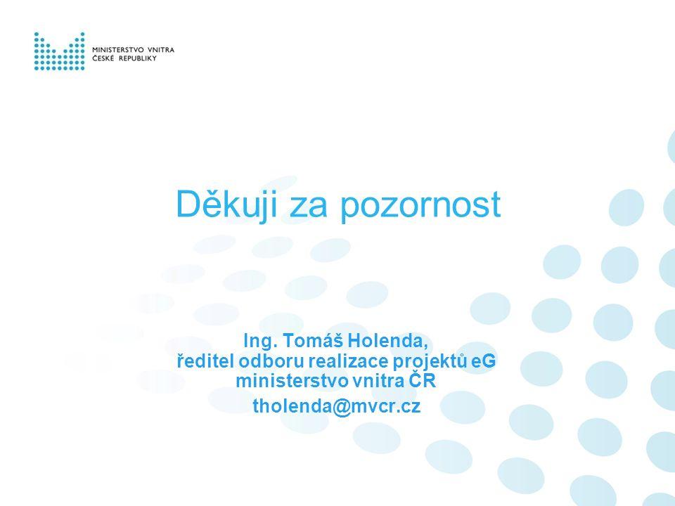 Děkuji za pozornost Ing. Tomáš Holenda, ředitel odboru realizace projektů eG ministerstvo vnitra ČR tholenda@mvcr.cz