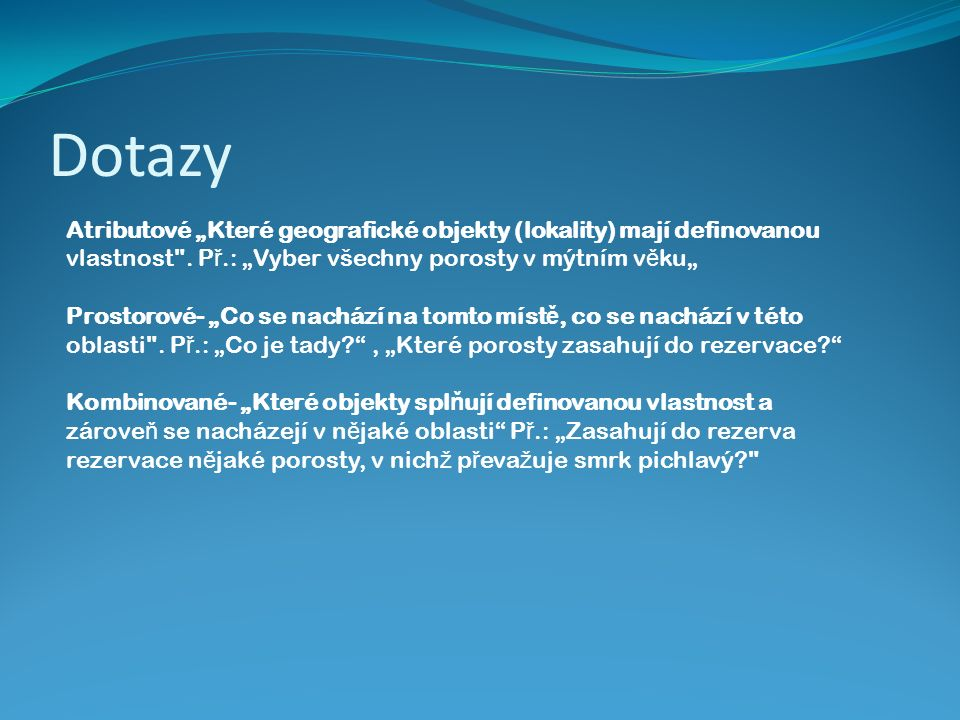 """Dotazy Atributové """"Které geografické objekty (lokality) mají definovanou vlastnost ."""