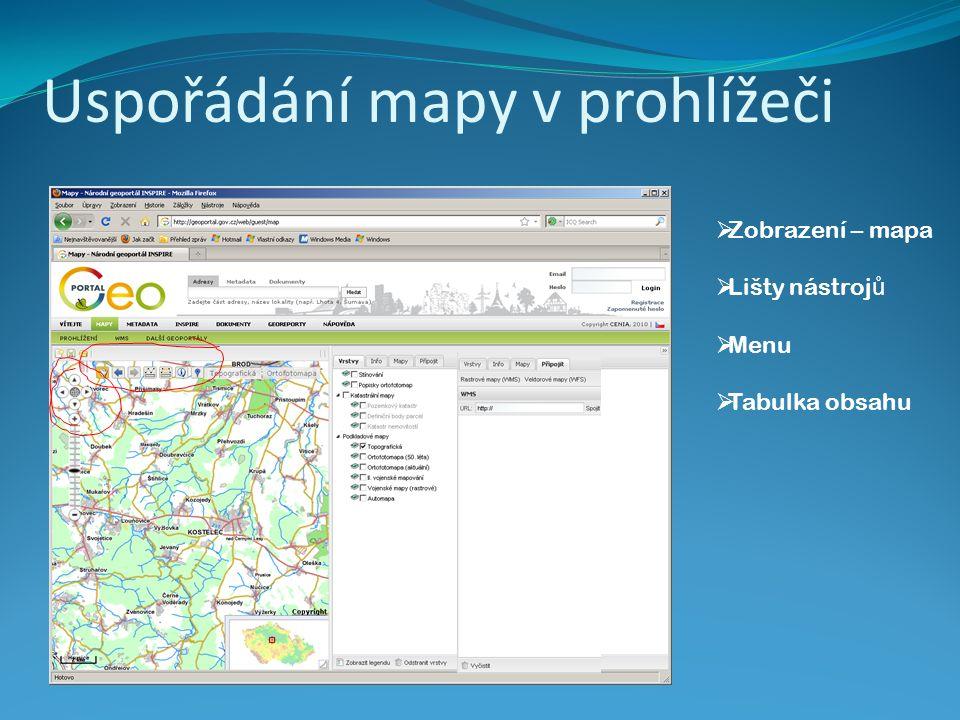 Uspořádání mapy v prohlížeči  Zobrazení – mapa  Lišty nástroj ů  Menu  Tabulka obsahu