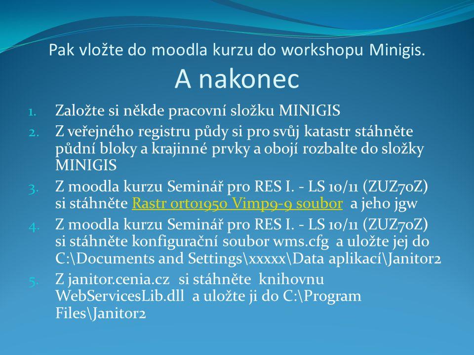 Pak vložte do moodla kurzu do workshopu Minigis.A nakonec 1.
