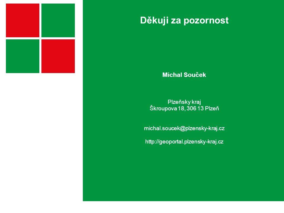 Děkuji za pozornost Michal Souček Plzeňsky kraj Škroupova 18, 306 13 Plzeň michal.soucek@plzensky-kraj.cz http://geoportal.plzensky-kraj.cz