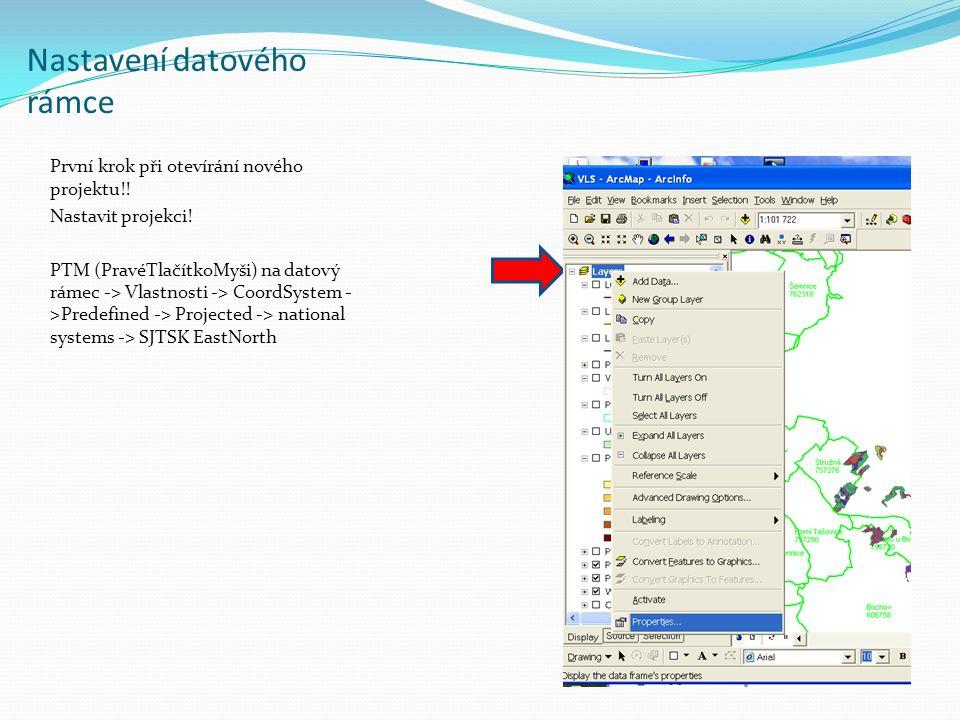 Nastavení datového rámce První krok při otevírání nového projektu!! Nastavit projekci! PTM (PravéTlačítkoMyši) na datový rámec -> Vlastnosti -> CoordS