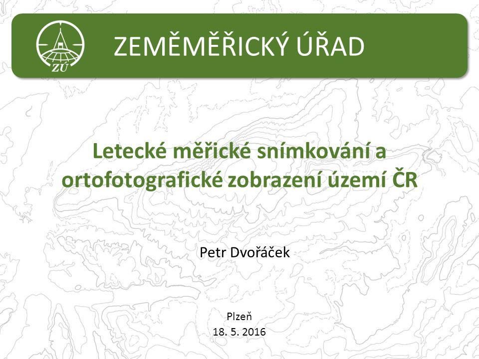 ZEMĚMĚŘICKÝ ÚŘAD Letecké měřické snímkování a ortofotografické zobrazení území ČR Plzeň 18.
