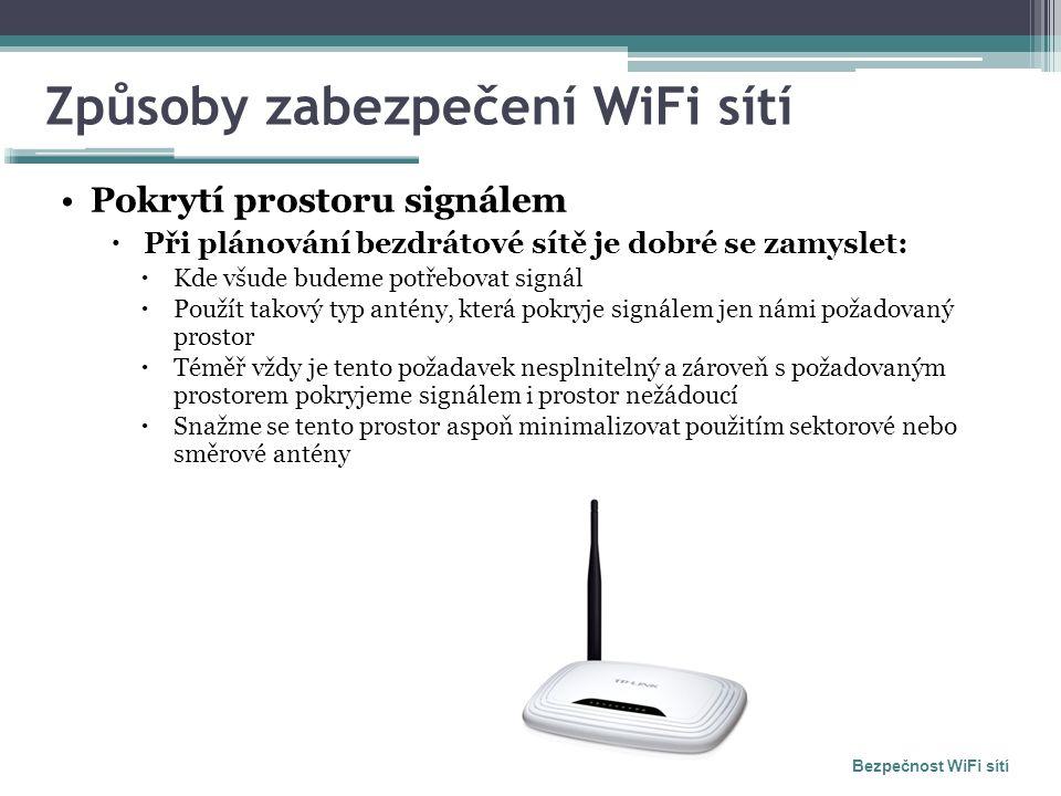 Způsoby zabezpečení WiFi sítí Pokrytí prostoru signálem  Při plánování bezdrátové sítě je dobré se zamyslet:  Kde všude budeme potřebovat signál  P