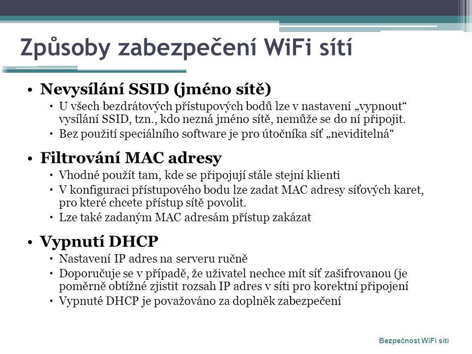"""Způsoby zabezpečení WiFi sítí Nevysílání SSID (jméno sítě)  U všech bezdrátových přístupových bodů lze v nastavení """"vypnout vysílání SSID, tzn., kdo nezná jméno sítě, nemůže se do ní připojit."""
