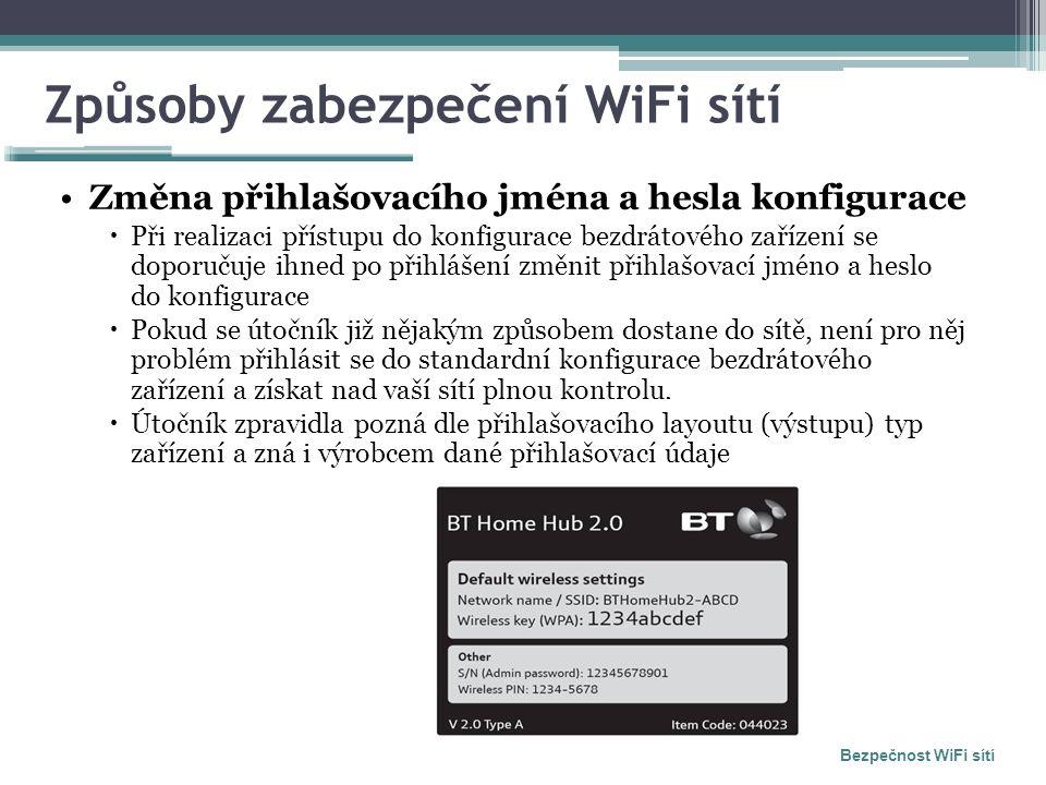 Způsoby zabezpečení WiFi sítí Změna přihlašovacího jména a hesla konfigurace  Při realizaci přístupu do konfigurace bezdrátového zařízení se doporuču