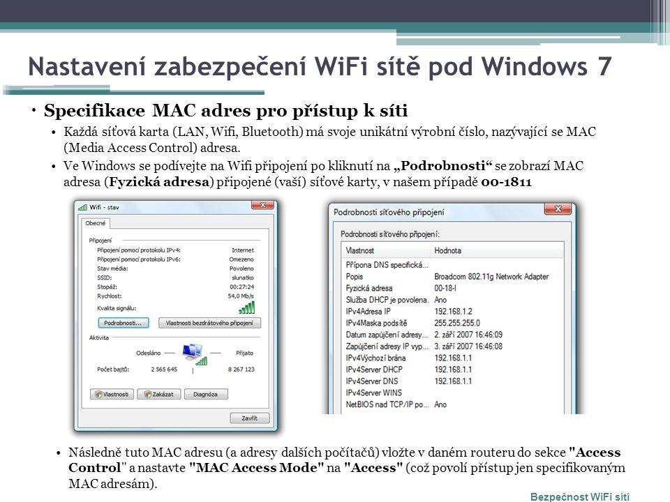 Nastavení zabezpečení WiFi sítě pod Windows 7  Specifikace MAC adres pro přístup k síti Každá síťová karta (LAN, Wifi, Bluetooth) má svoje unikátní výrobní číslo, nazývající se MAC (Media Access Control) adresa.