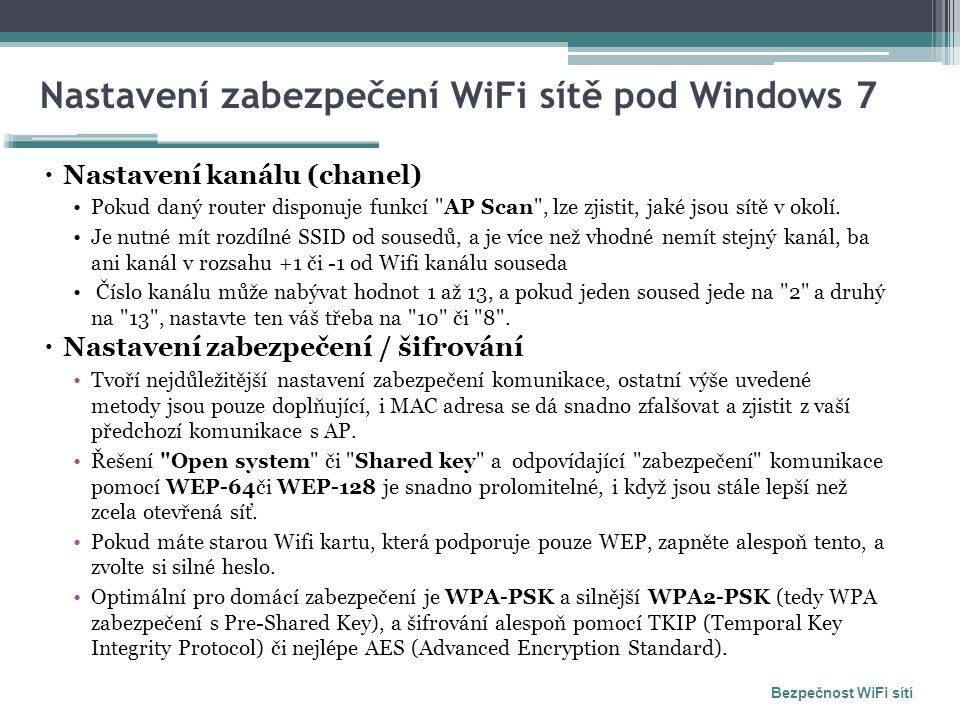 Nastavení zabezpečení WiFi sítě pod Windows 7  Nastavení kanálu (chanel) Pokud daný router disponuje funkcí AP Scan , lze zjistit, jaké jsou sítě v okolí.