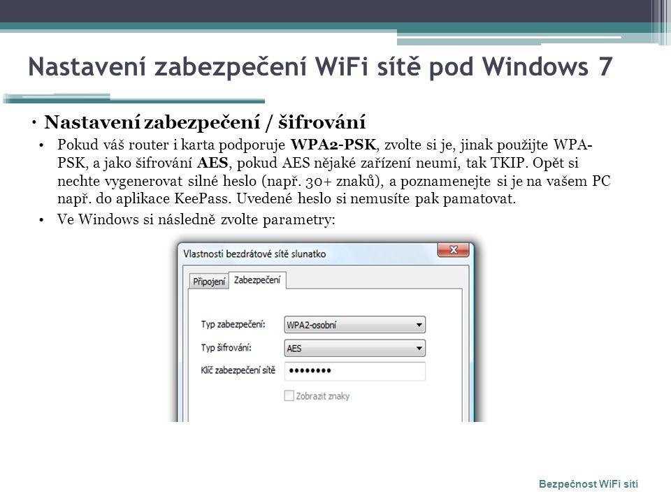Nastavení zabezpečení WiFi sítě pod Windows 7  Nastavení zabezpečení / šifrování Pokud váš router i karta podporuje WPA2-PSK, zvolte si je, jinak použijte WPA- PSK, a jako šifrování AES, pokud AES nějaké zařízení neumí, tak TKIP.