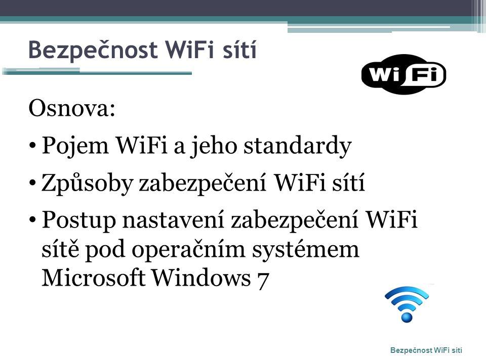 Bezpečnost WiFi sítí Osnova: Pojem WiFi a jeho standardy Způsoby zabezpečení WiFi sítí Postup nastavení zabezpečení WiFi sítě pod operačním systémem Microsoft Windows 7 Bezpečnost WiFi sítí