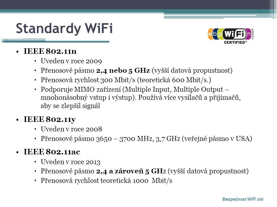 Standardy WiFi IEEE 802.11n  Uveden v roce 2009  Přenosové pásmo 2,4 nebo 5 GHz (vyšší datová propustnost)  Přenosová rychlost 300 Mbit/s (teoretická 600 Mbit/s.)  Podporuje MIMO zařízení (Multiple Input, Multiple Output – mnohonásobný vstup i výstup).