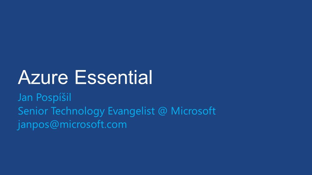 Azure Essential Jan Pospíšil Senior Technology Evangelist @ Microsoft janpos@microsoft.com