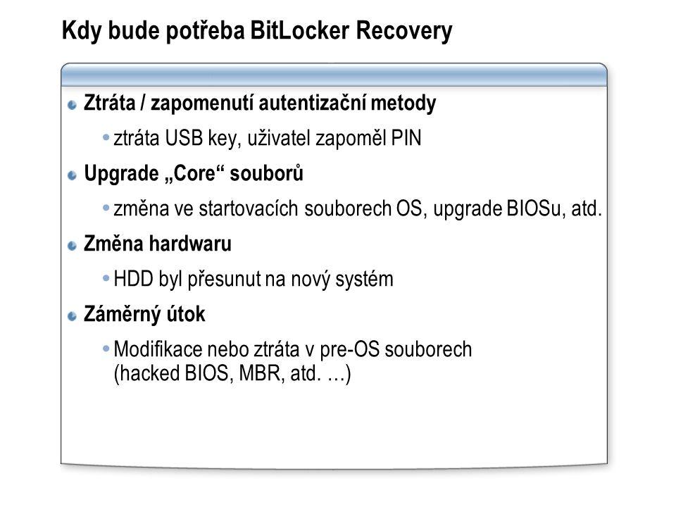 """Ztráta / zapomenutí autentizační metody  ztráta USB key, uživatel zapoměl PIN Upgrade """"Core souborů  změna ve startovacích souborech OS, upgrade BIOSu, atd."""