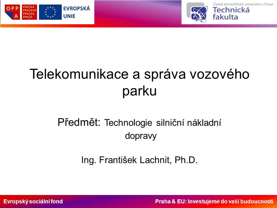 Evropský sociální fond Praha & EU: Investujeme do vaší budoucnosti Telekomunikace a správa vozového parku Předmět: Technologie silniční nákladní dopra
