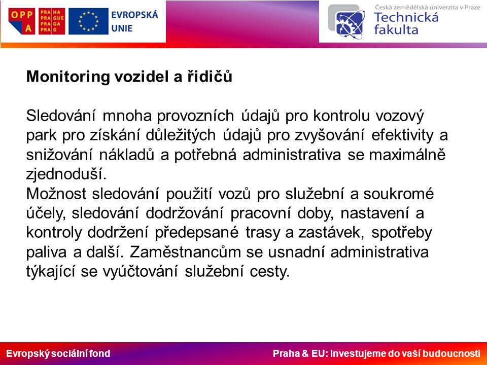 Evropský sociální fond Praha & EU: Investujeme do vaší budoucnosti Monitoring vozidel a řidičů Sledování mnoha provozních údajů pro kontrolu vozový pa