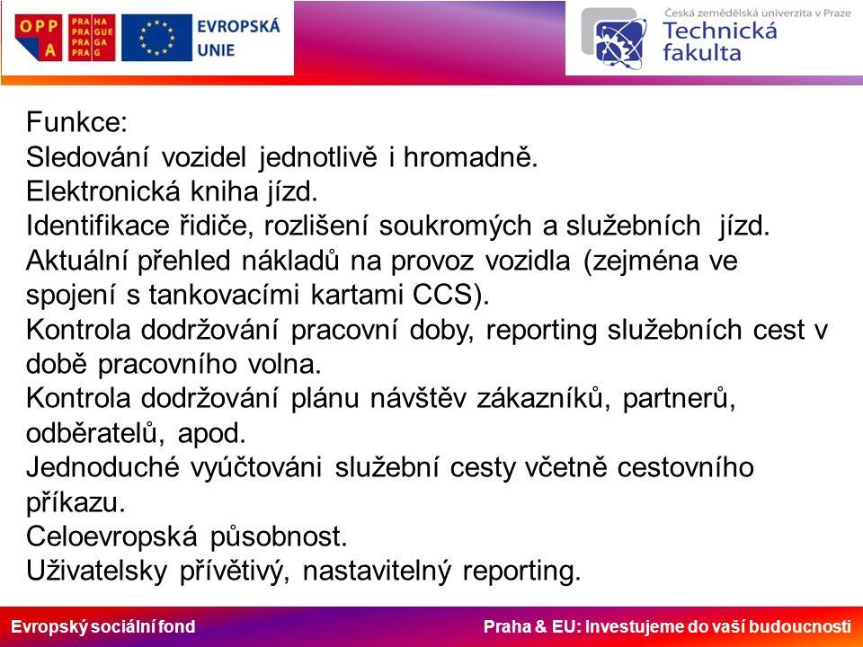 Evropský sociální fond Praha & EU: Investujeme do vaší budoucnosti Funkce: Sledování vozidel jednotlivě i hromadně. Elektronická kniha jízd. Identifik