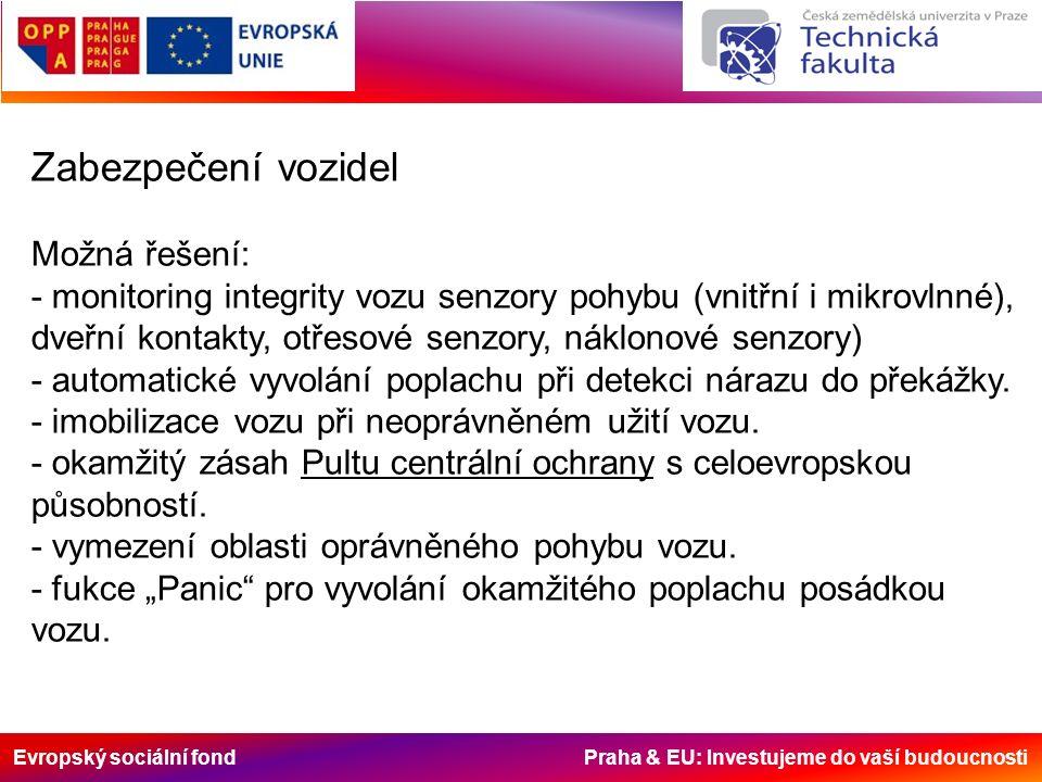 Evropský sociální fond Praha & EU: Investujeme do vaší budoucnosti Zabezpečení vozidel Možná řešení: - monitoring integrity vozu senzory pohybu (vnitř