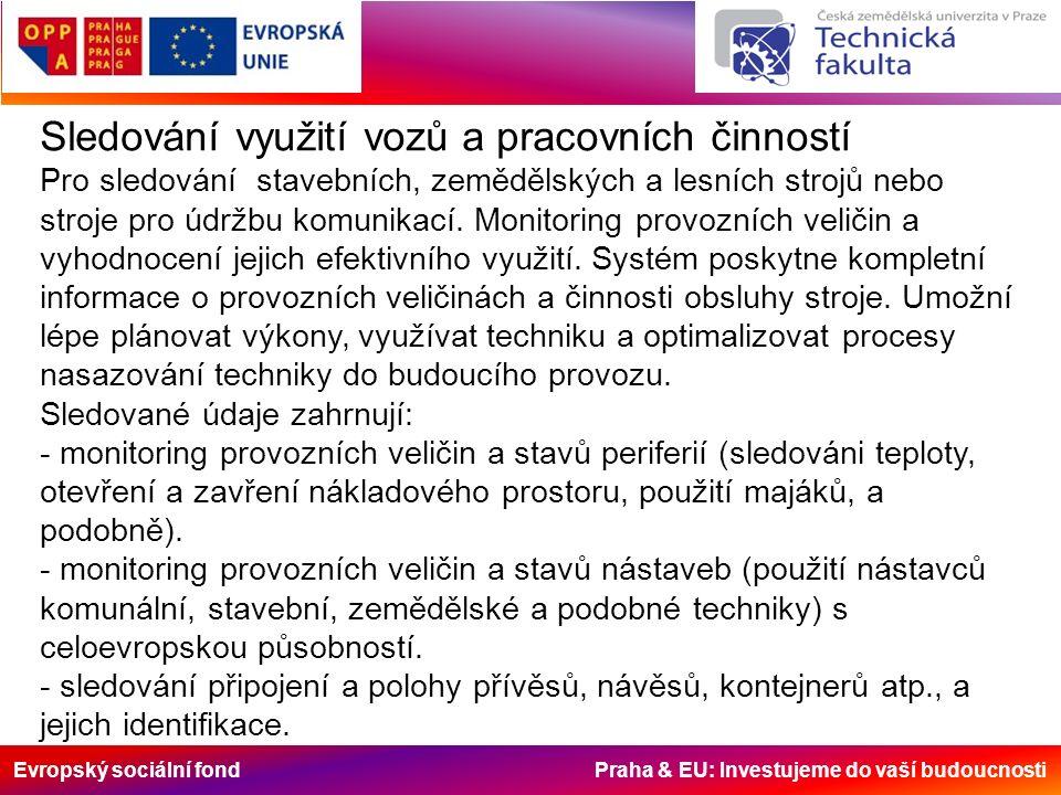 Evropský sociální fond Praha & EU: Investujeme do vaší budoucnosti Sledování využití vozů a pracovních činností Pro sledování stavebních, zemědělských