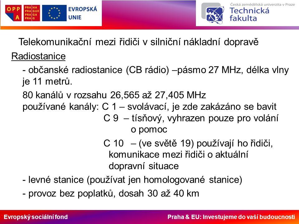 Evropský sociální fond Praha & EU: Investujeme do vaší budoucnosti Telekomunikační mezi řidiči v silniční nákladní dopravě Radiostanice - občanské rad
