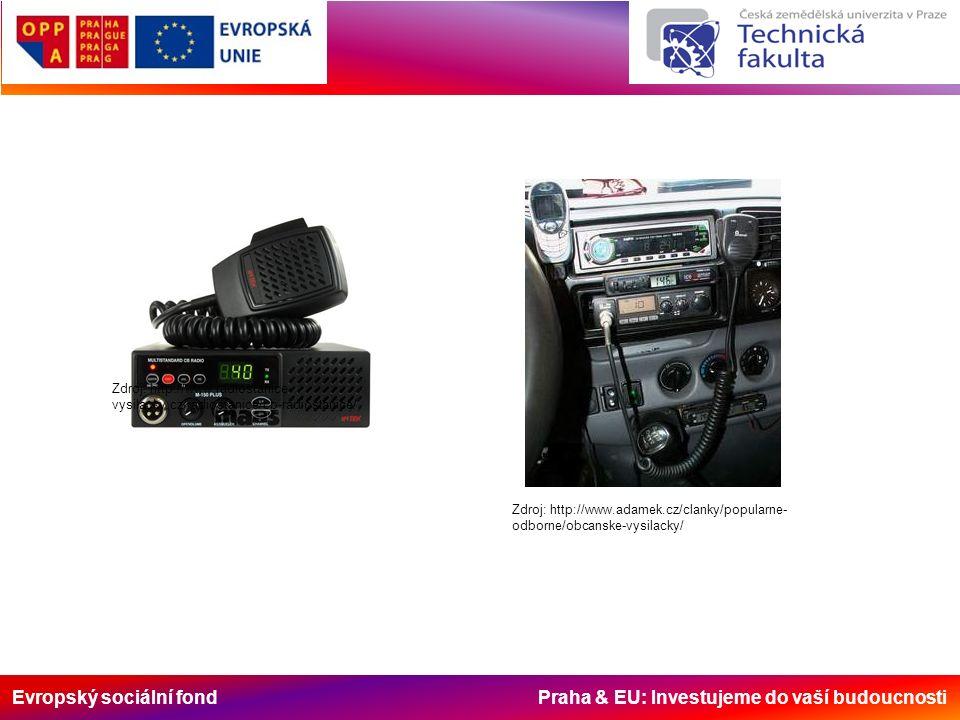 Evropský sociální fond Praha & EU: Investujeme do vaší budoucnosti Zdroj: http://www.radiostanice- vysilacky.cz/radiostanice/cb-radiostanice/ Zdroj: h
