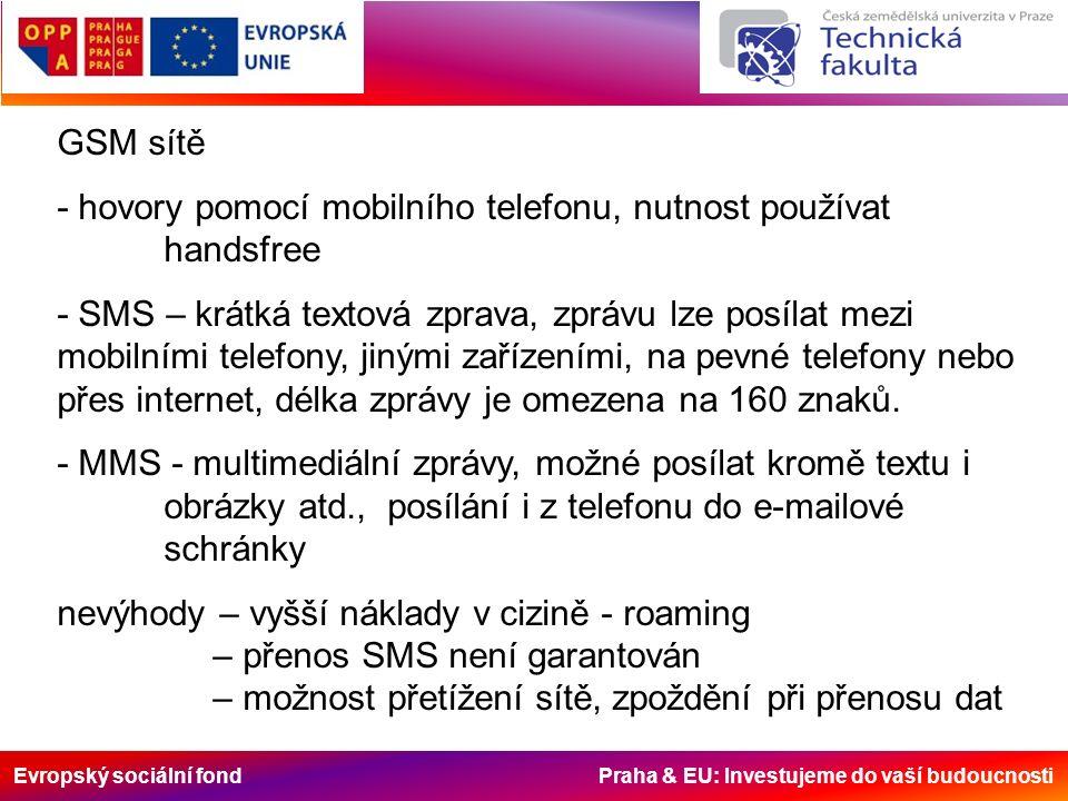 Evropský sociální fond Praha & EU: Investujeme do vaší budoucnosti GSM sítě - hovory pomocí mobilního telefonu, nutnost používat handsfree - SMS – krá