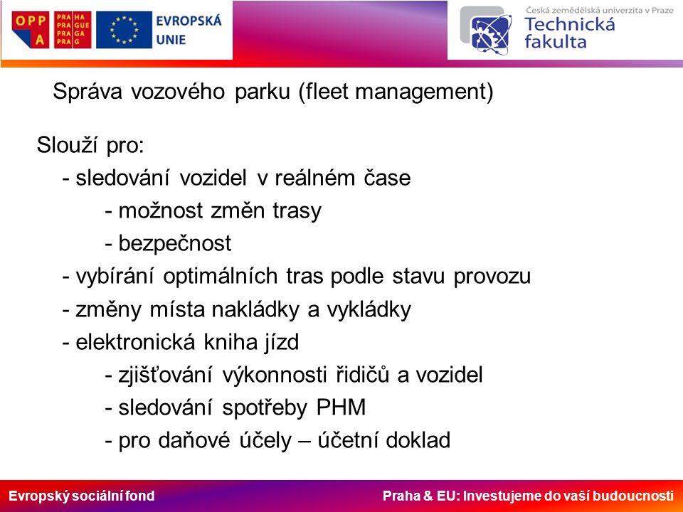 Evropský sociální fond Praha & EU: Investujeme do vaší budoucnosti Správa vozového parku (fleet management) Slouží pro: - sledování vozidel v reálném