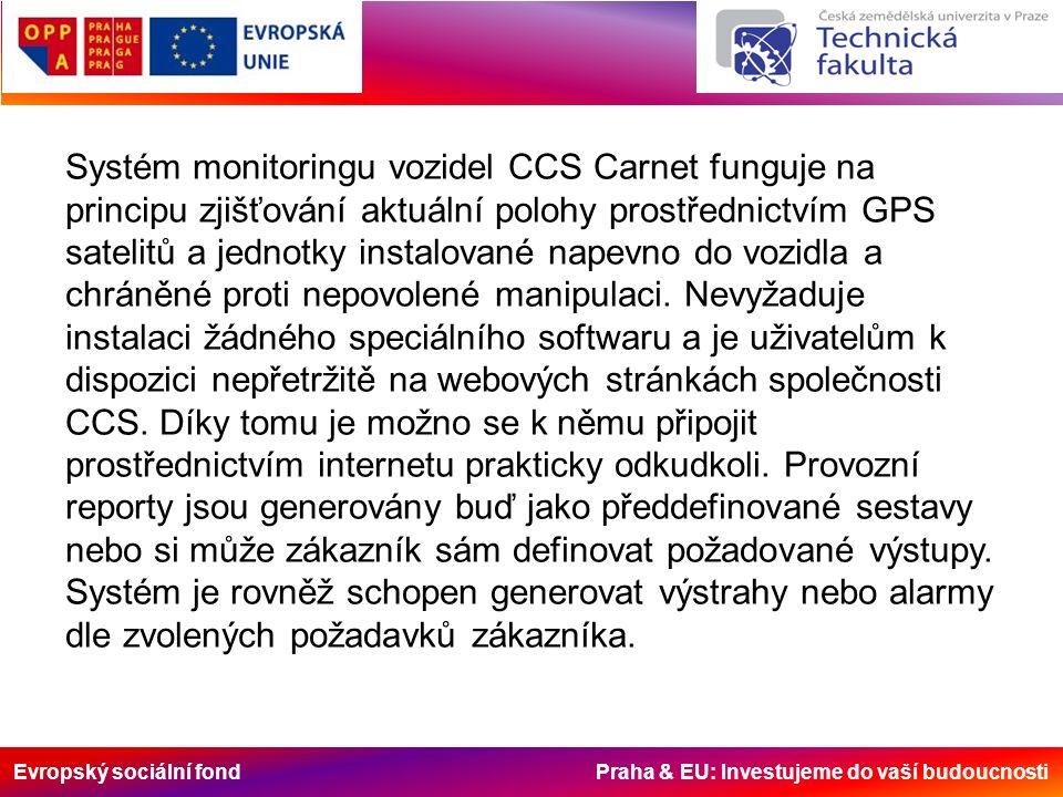 Evropský sociální fond Praha & EU: Investujeme do vaší budoucnosti Systém monitoringu vozidel CCS Carnet funguje na principu zjišťování aktuální poloh