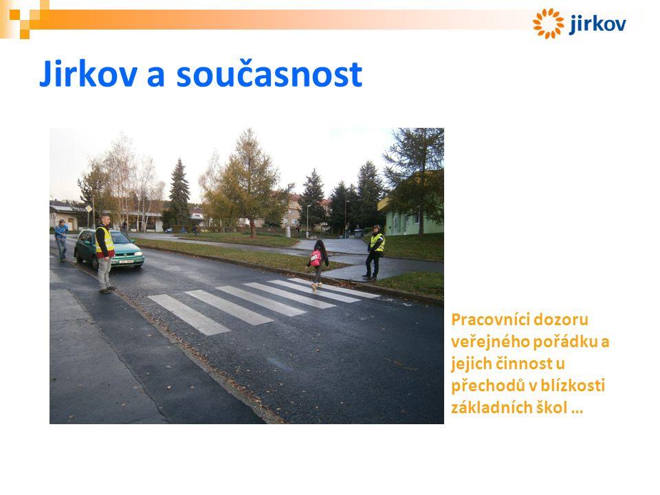 Jirkov a současnost Pracovníci dozoru veřejného pořádku a jejich činnost u přechodů v blízkosti základních škol …