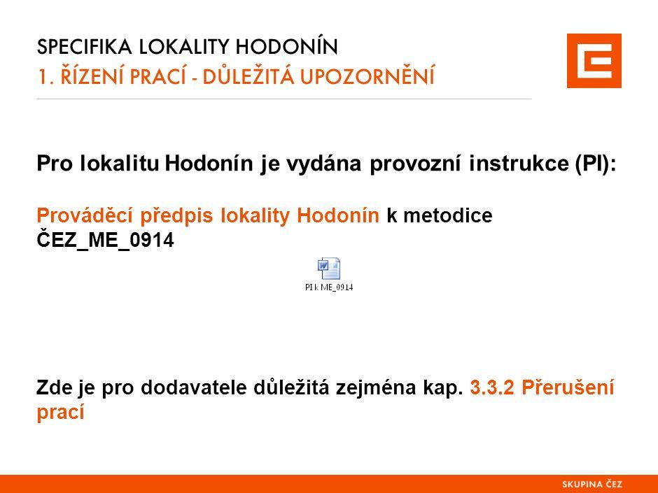 SPECIFIKA LOKALITY HODONÍN 1. ŘÍZENÍ PRACÍ - DŮLEŽITÁ UPOZORNĚNÍ Pro lokalitu Hodonín je vydána provozní instrukce (PI): Prováděcí předpis lokality Ho