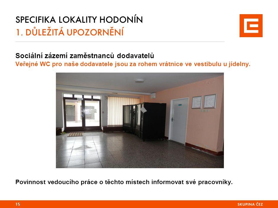 SPECIFIKA LOKALITY HODONÍN 1. DŮLEŽITÁ UPOZORNĚNÍ Sociální zázemí zaměstnanců dodavatelů Veřejné WC pro naše dodavatele jsou za rohem vrátnice ve vest