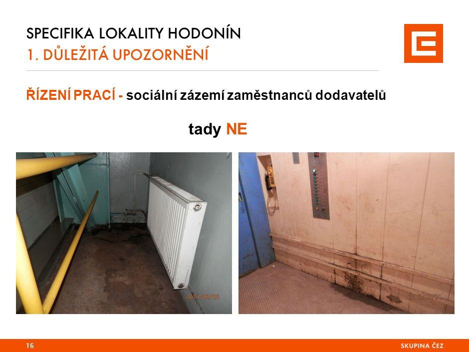 SPECIFIKA LOKALITY HODONÍN 1. DŮLEŽITÁ UPOZORNĚNÍ ŘÍZENÍ PRACÍ - sociální zázemí zaměstnanců dodavatelů tady NE 16