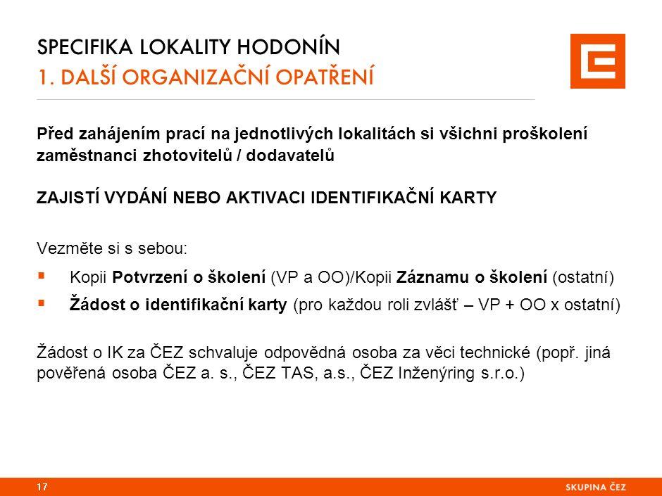 SPECIFIKA LOKALITY HODONÍN 1. DALŠÍ ORGANIZAČNÍ OPATŘENÍ Před zahájením prací na jednotlivých lokalitách si všichni proškolení zaměstnanci zhotovitelů