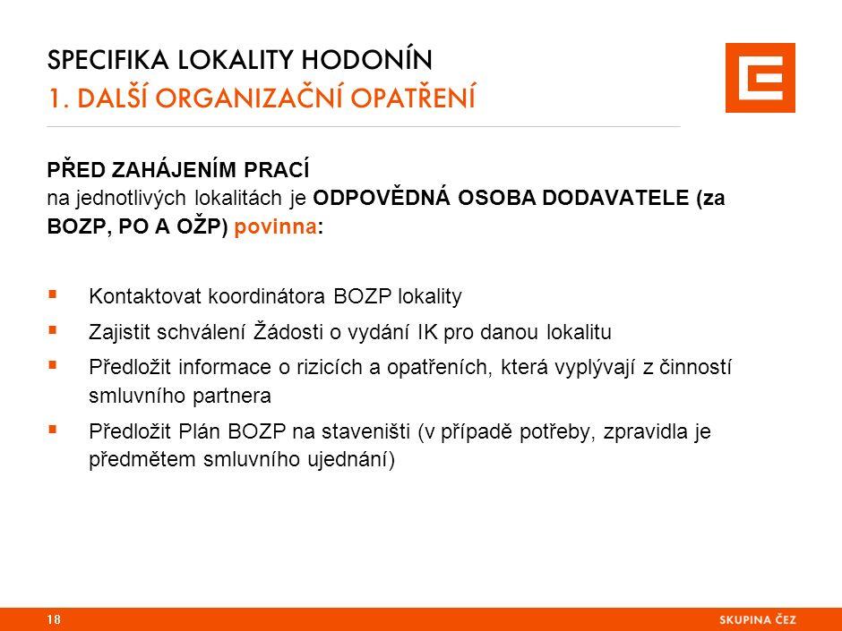 SPECIFIKA LOKALITY HODONÍN 1. DALŠÍ ORGANIZAČNÍ OPATŘENÍ PŘED ZAHÁJENÍM PRACÍ na jednotlivých lokalitách je ODPOVĚDNÁ OSOBA DODAVATELE (za BOZP, PO A