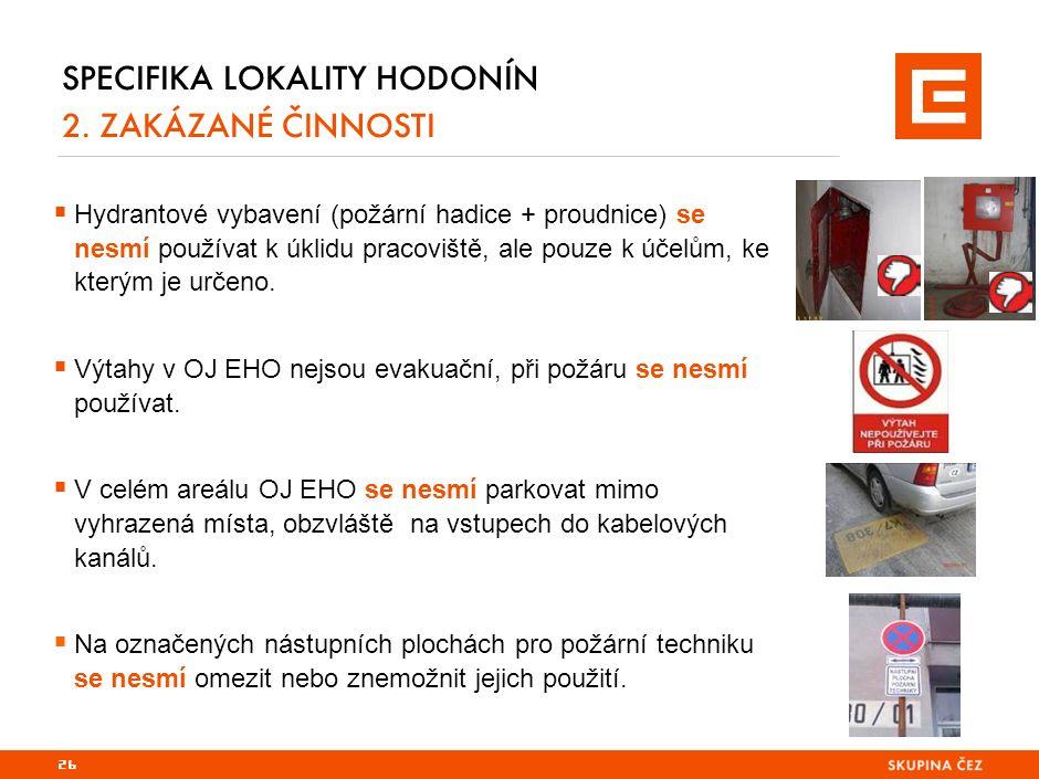 SPECIFIKA LOKALITY HODONÍN 2. ZAKÁZANÉ ČINNOSTI  Hydrantové vybavení (požární hadice + proudnice) se nesmí používat k úklidu pracoviště, ale pouze k