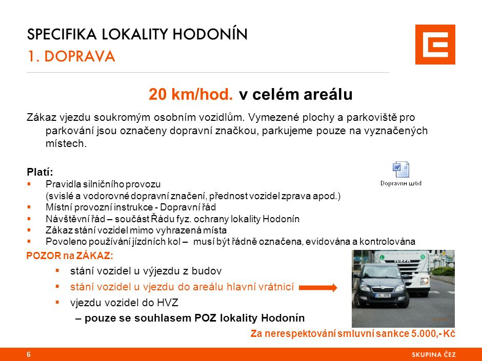 SPECIFIKA LOKALITY HODONÍN 1. DOPRAVA 20 km/hod. v celém areálu Zákaz vjezdu soukromým osobním vozidlům. Vymezené plochy a parkoviště pro parkování js